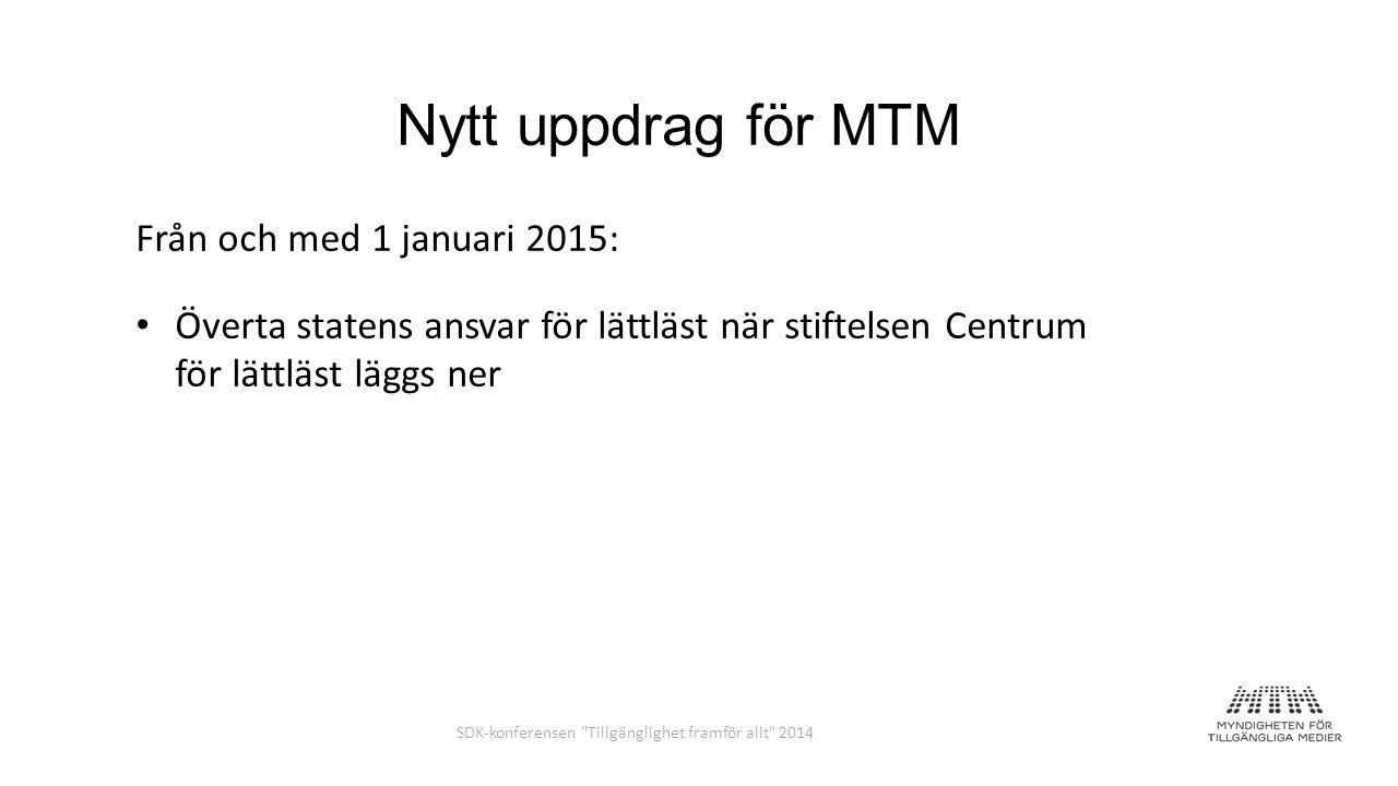 Från och med 1 januari 2015: Överta statens ansvar för lättläst när stiftelsen Centrum för lättläst läggs ner Nytt uppdrag för MTM SDK-konferensen Tillgänglighet framför allt 2014