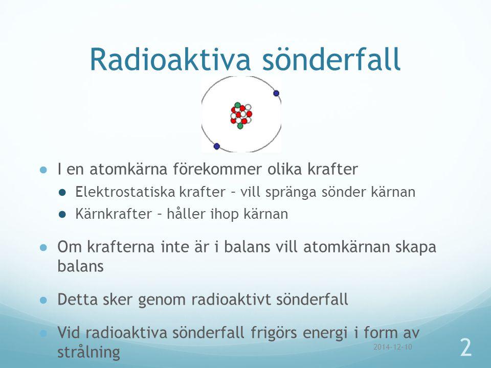 Radioaktiva sönderfall ●I en atomkärna förekommer olika krafter ● Elektrostatiska krafter – vill spränga sönder kärnan ● Kärnkrafter – håller ihop kär