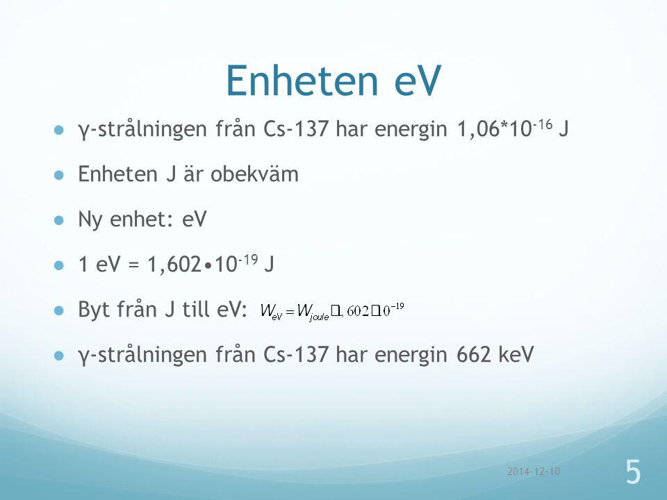 Enheten eV ●γ-strålningen från Cs-137 har energin 1,06*10 -16 J ●Enheten J är obekväm ●Ny enhet: eV ●1 eV = 1,60210 -19 J ●Byt från J till eV: ●γ-strå