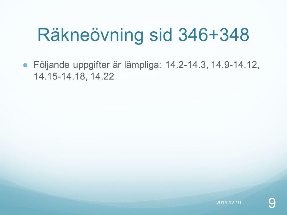 Räkneövning sid 346+348 ● Följande uppgifter är lämpliga: 14.2-14.3, 14.9-14.12, 14.15-14.18, 14.22 9 2014-12-10