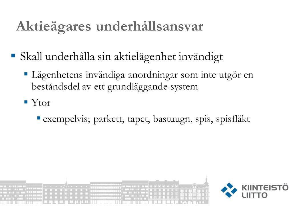 Aktieägares underhållsansvar  Skall underhålla sin aktielägenhet invändigt  Lägenhetens invändiga anordningar som inte utgör en beståndsdel av ett grundläggande system  Ytor  exempelvis; parkett, tapet, bastuugn, spis, spisfläkt