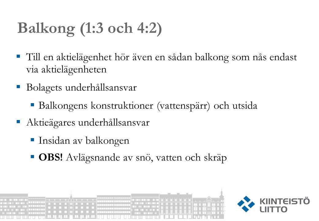 Balkong (1:3 och 4:2)  Till en aktielägenhet hör även en sådan balkong som nås endast via aktielägenheten  Bolagets underhållsansvar  Balkongens konstruktioner (vattenspärr) och utsida  Aktieägares underhållsansvar  Insidan av balkongen  OBS.
