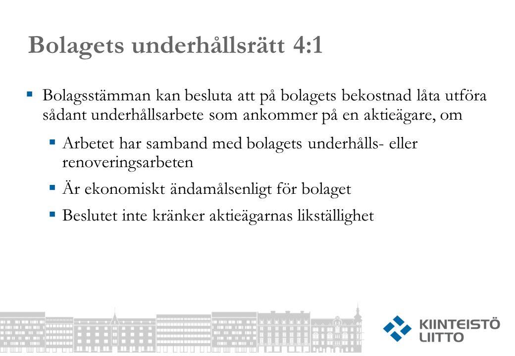 Bolagets underhållsrätt 4:1  Bolagsstämman kan besluta att på bolagets bekostnad låta utföra sådant underhållsarbete som ankommer på en aktieägare, o