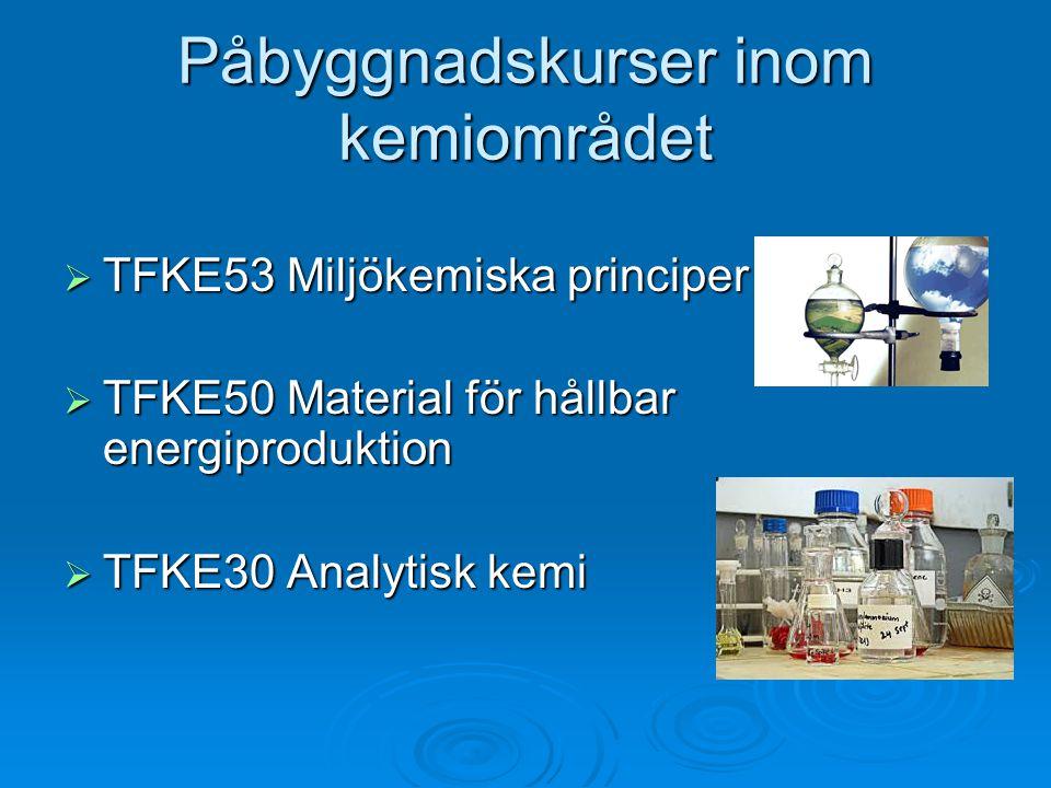 Påbyggnadskurser inom kemiområdet  TFKE53 Miljökemiska principer  TFKE50 Material för hållbar energiproduktion  TFKE30 Analytisk kemi