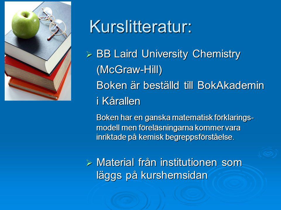 Kurslitteratur:  BB Laird University Chemistry (McGraw-Hill) Boken är beställd till BokAkademin i Kårallen Boken har en ganska matematisk förklarings