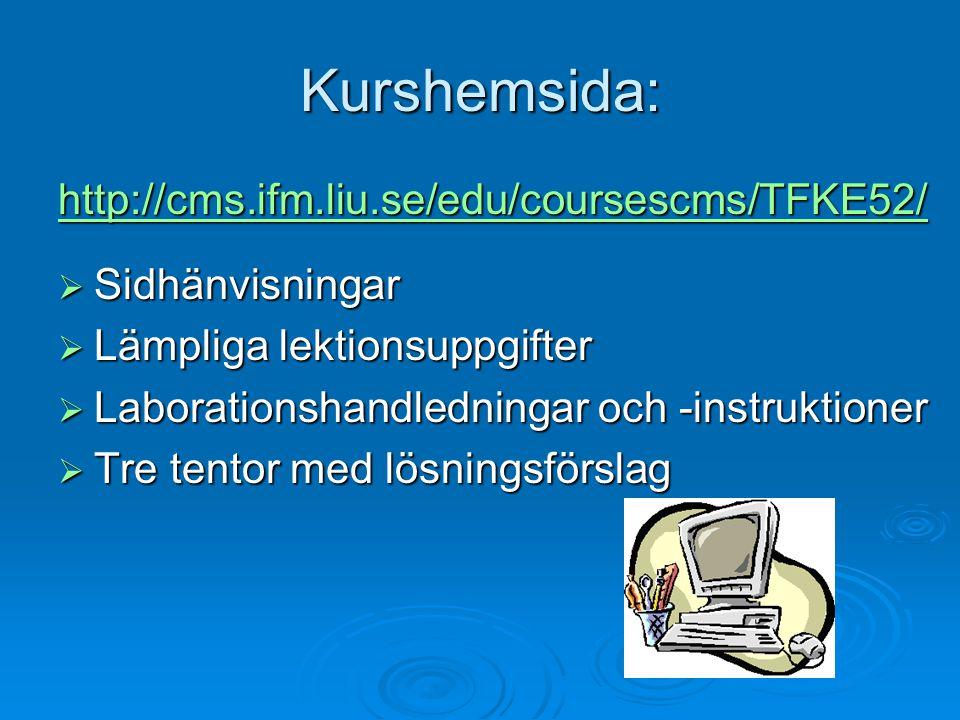 Kurshemsida: http://cms.ifm.liu.se/edu/coursescms/TFKE52/  Sidhänvisningar  Lämpliga lektionsuppgifter  Laborationshandledningar och -instruktioner