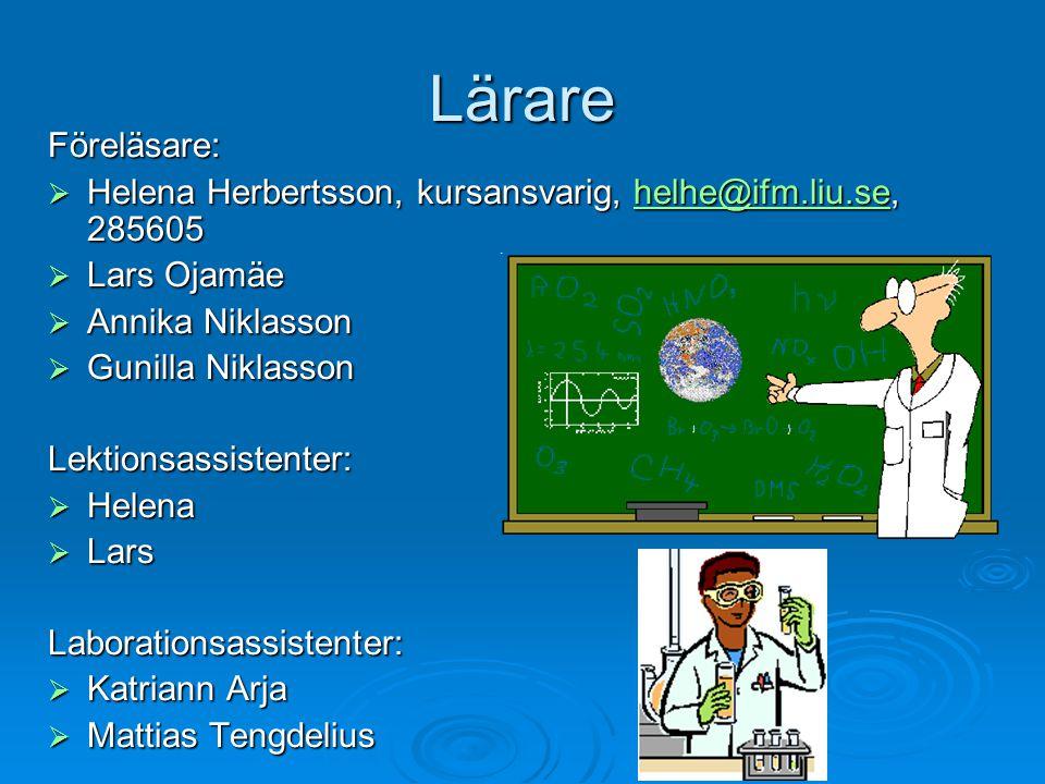 Lärare Föreläsare:  Helena Herbertsson, kursansvarig, helhe@ifm.liu.se, 285605 helhe@ifm.liu.se  Lars Ojamäe  Annika Niklasson  Gunilla Niklasson