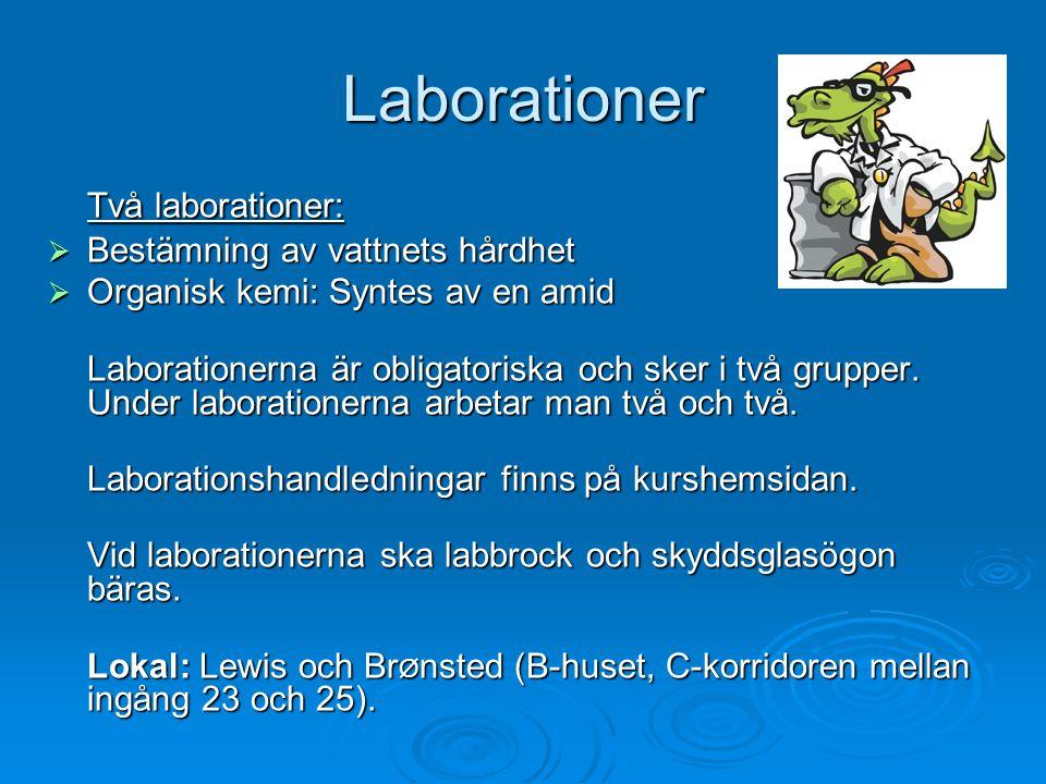 Laborationer Två laborationer:  Bestämning av vattnets hårdhet  Organisk kemi: Syntes av en amid Laborationerna är obligatoriska och sker i två grup