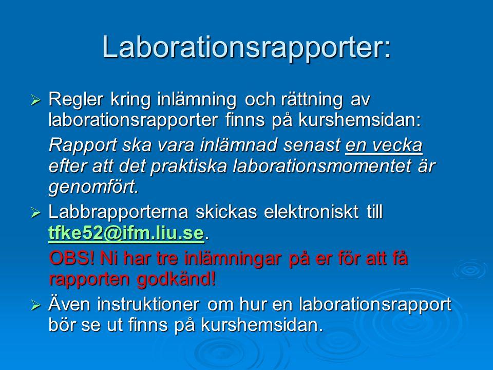 Laborationsrapporter:  Regler kring inlämning och rättning av laborationsrapporter finns på kurshemsidan: Rapport ska vara inlämnad senast en vecka e