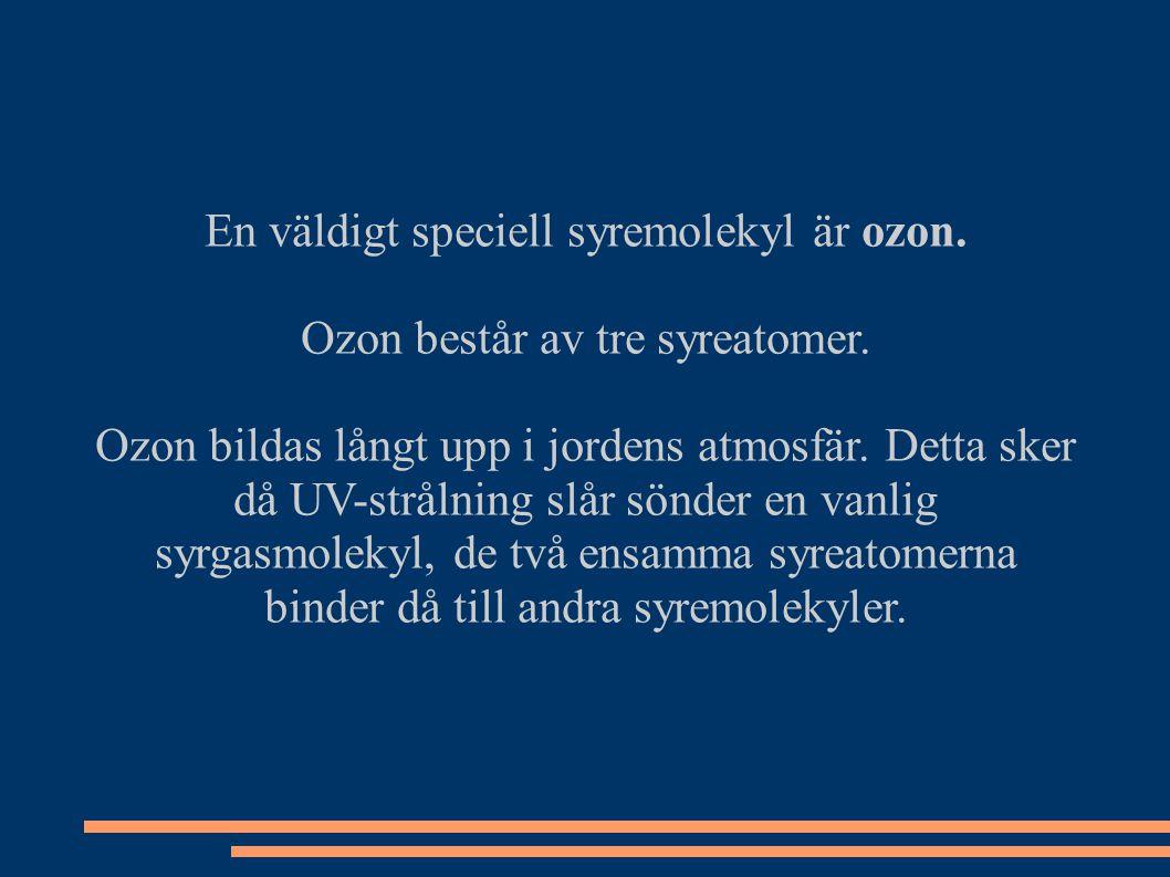 En väldigt speciell syremolekyl är ozon.Ozon består av tre syreatomer.