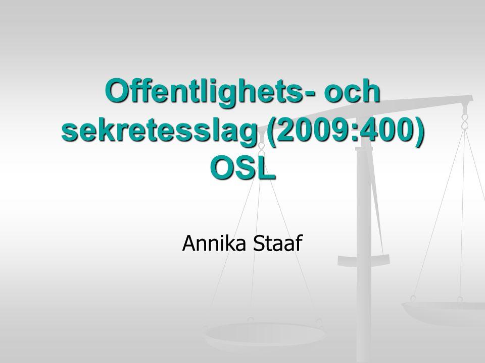 Offentlighets- och sekretesslag (2009:400) OSL Annika Staaf