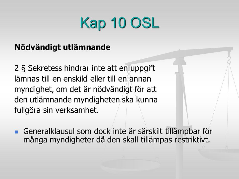 Kap 10 OSL Nödvändigt utlämnande 2 § Sekretess hindrar inte att en uppgift lämnas till en enskild eller till en annan myndighet, om det är nödvändigt