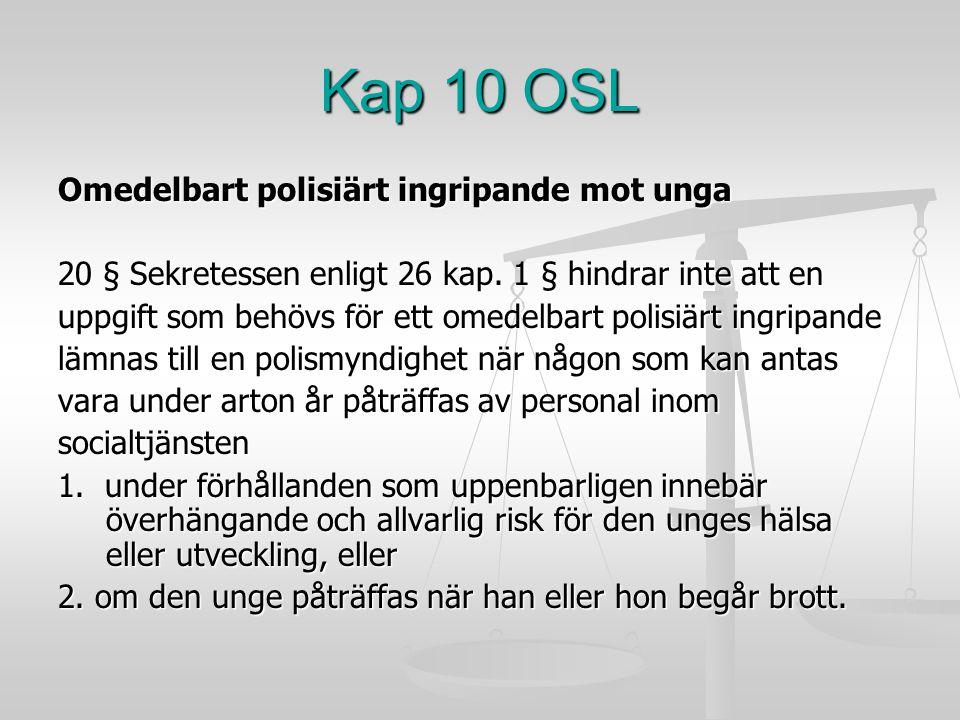 Kap 10 OSL Omedelbart polisiärt ingripande mot unga 20 § Sekretessen enligt 26 kap. 1 § hindrar inte att en uppgift som behövs för ett omedelbart poli