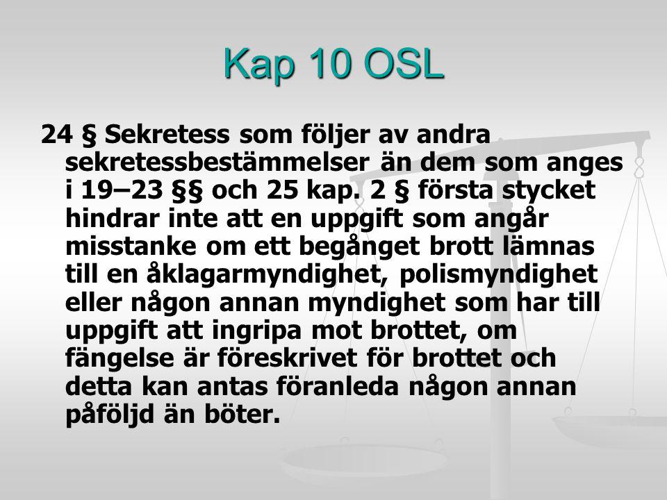 Kap 10 OSL 24 § Sekretess som följer av andra sekretessbestämmelser än dem som anges i 19–23 §§ och 25 kap. 2 § första stycket hindrar inte att en upp