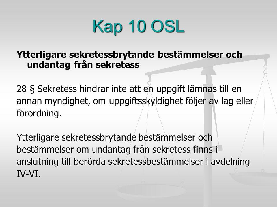 Kap 10 OSL Ytterligare sekretessbrytande bestämmelser och undantag från sekretess 28 § Sekretess hindrar inte att en uppgift lämnas till en annan mynd