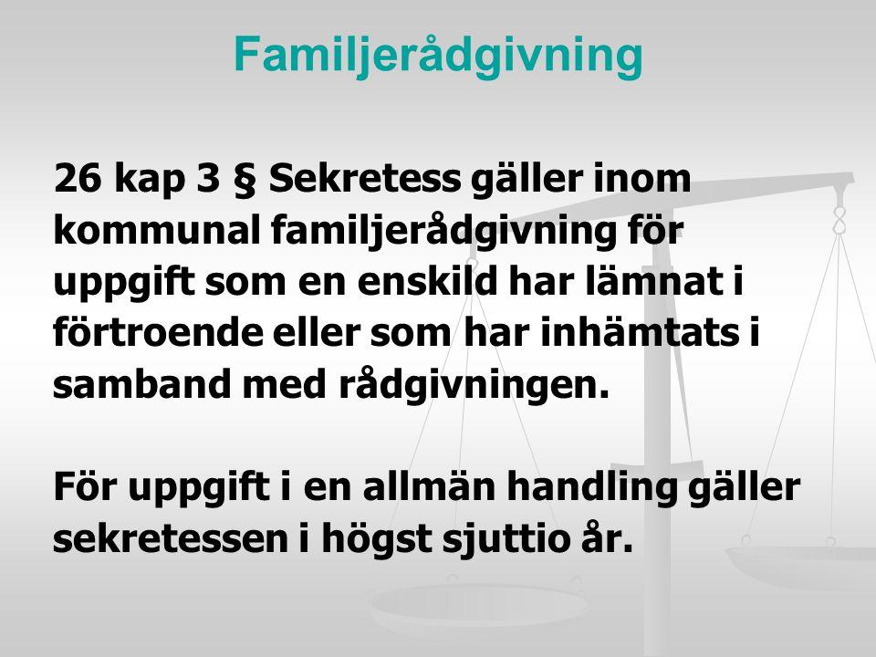 Familjerådgivning 26 kap 3 § Sekretess gäller inom kommunal familjerådgivning för uppgift som en enskild har lämnat i förtroende eller som har inhämta