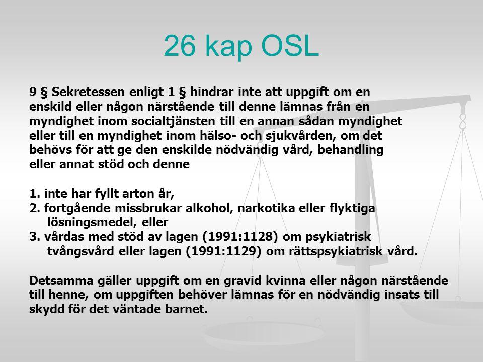 26 kap OSL 9 § Sekretessen enligt 1 § hindrar inte att uppgift om en enskild eller någon närstående till denne lämnas från en myndighet inom socialtjä