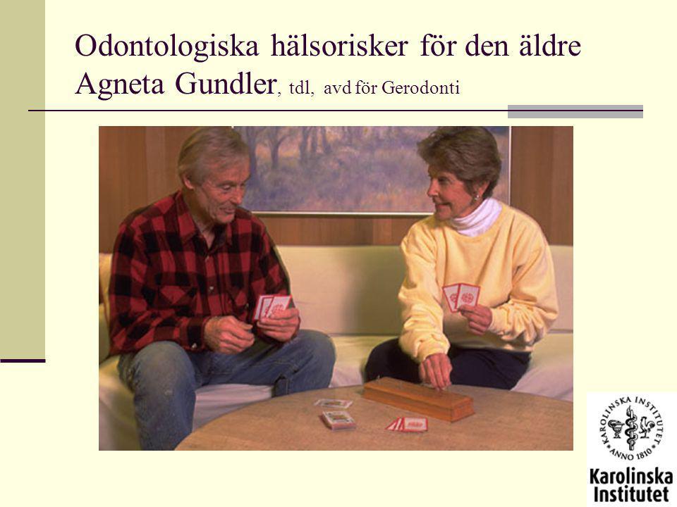 Odontologiska hälsorisker för den äldre Agneta Gundler, tdl, avd för Gerodonti