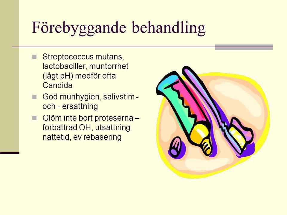 Förebyggande behandling Streptococcus mutans, lactobaciller, muntorrhet (lågt pH) medför ofta Candida God munhygien, salivstim - och - ersättning Glöm