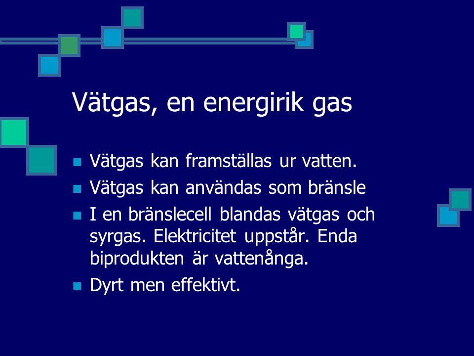 Vätgas, en energirik gas Vätgas kan framställas ur vatten. Vätgas kan användas som bränsle I en bränslecell blandas vätgas och syrgas. Elektricitet up