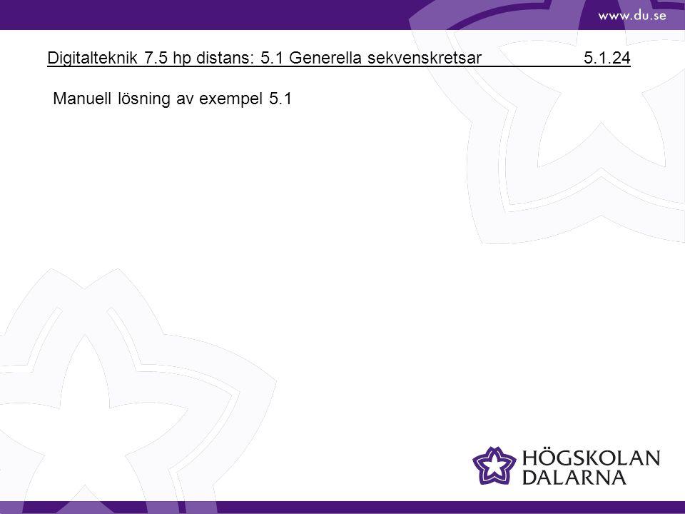 Digitalteknik 7.5 hp distans: 5.1 Generella sekvenskretsar 5.1.24 Manuell lösning av exempel 5.1