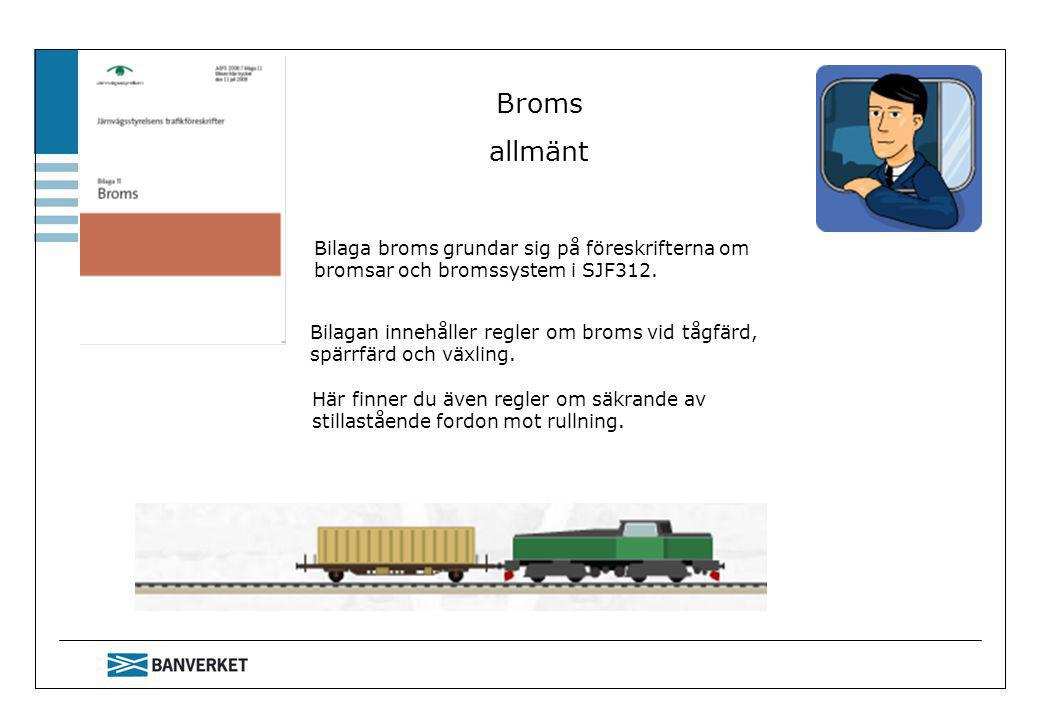 Broms allmänt Bilaga broms grundar sig på föreskrifterna om bromsar och bromssystem i SJF312. Här finner du även regler om säkrande av stillastående f