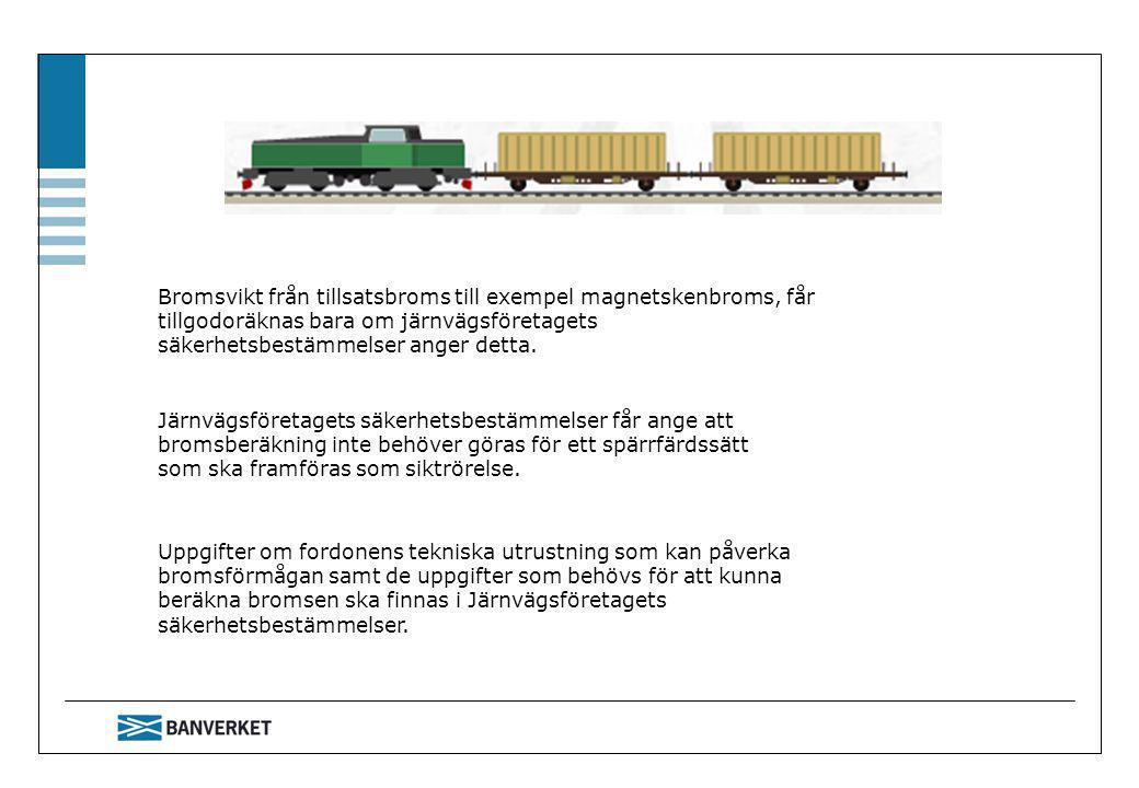 Uppgifter om fordonens tekniska utrustning som kan påverka bromsförmågan samt de uppgifter som behövs för att kunna beräkna bromsen ska finnas i Järnv
