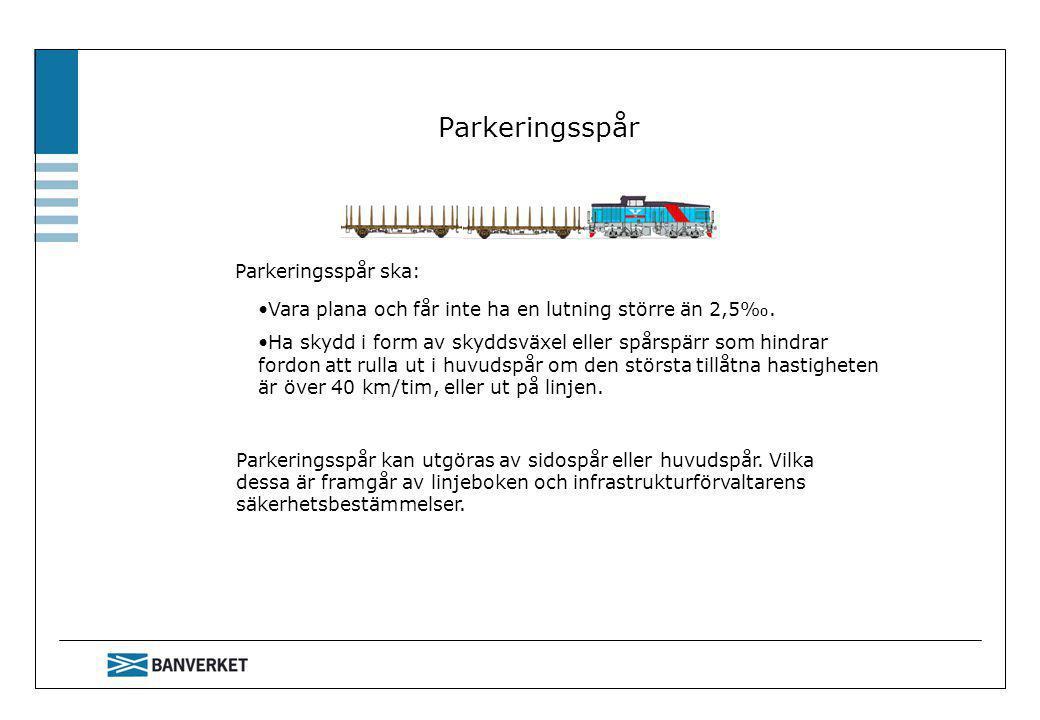 Parkeringsspår Parkeringsspår ska: Parkeringsspår kan utgöras av sidospår eller huvudspår. Vilka dessa är framgår av linjeboken och infrastrukturförva