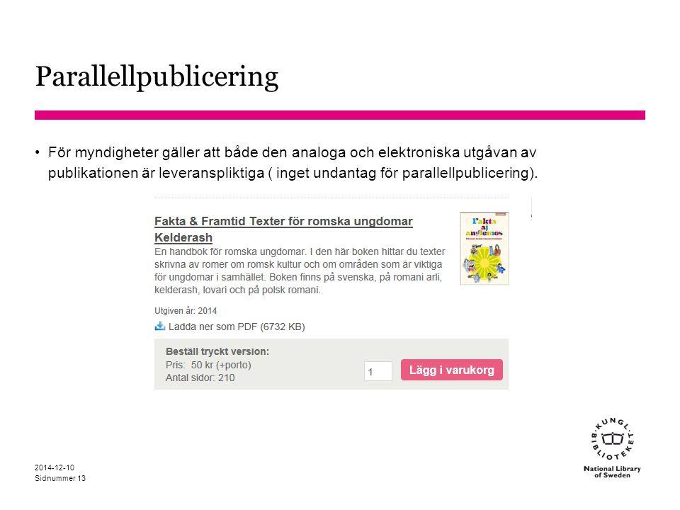 Sidnummer Parallellpublicering För myndigheter gäller att både den analoga och elektroniska utgåvan av publikationen är leveranspliktiga ( inget undan