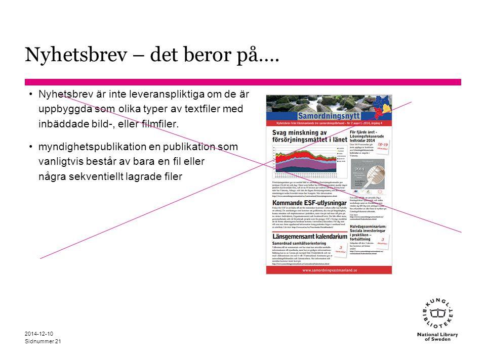Sidnummer Nyhetsbrev – det beror på…. Nyhetsbrev är inte leveranspliktiga om de är uppbyggda som olika typer av textfiler med inbäddade bild-, eller f