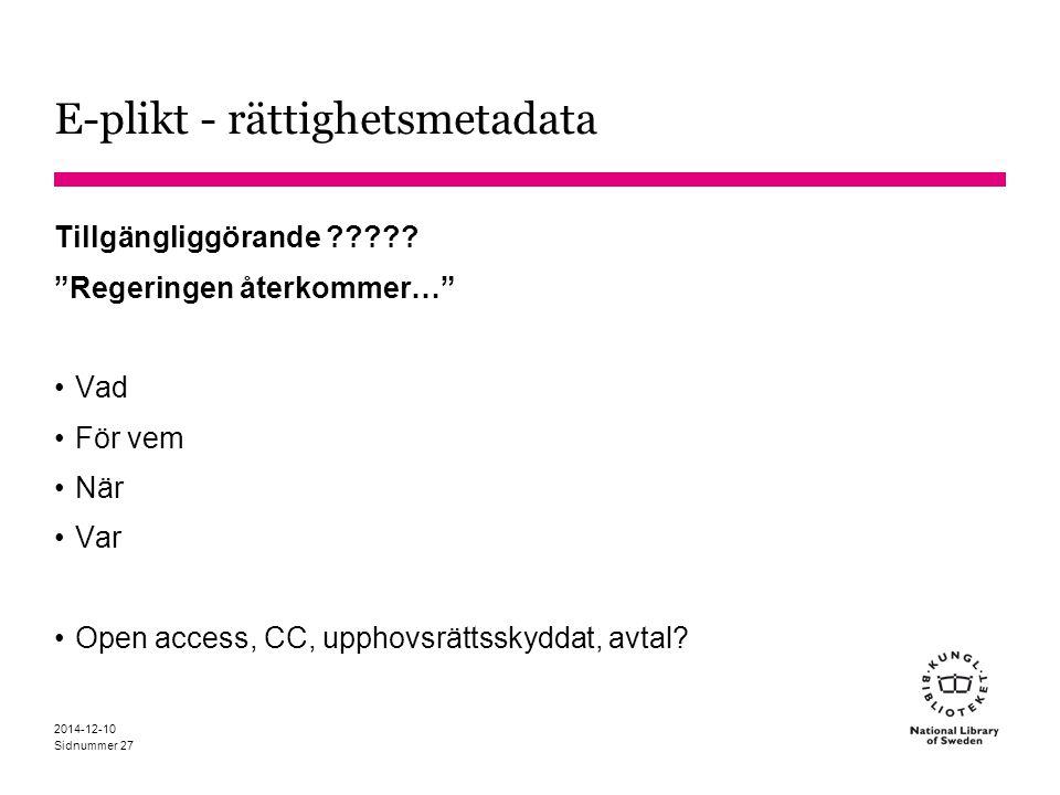 """Sidnummer 2014-12-10 E-plikt - rättighetsmetadata Tillgängliggörande ????? """"Regeringen återkommer…"""" Vad För vem När Var Open access, CC, upphovsrättss"""