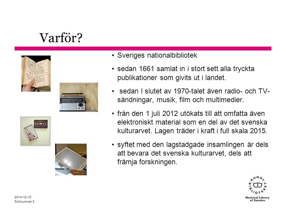 Sidnummer Varför? Sveriges nationalbibliotek sedan 1661 samlat in i stort sett alla tryckta publikationer som givits ut i landet. sedan I slutet av 19