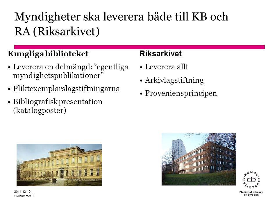 Sidnummer Myndigheter ska leverera både till KB och RA (Riksarkivet) Riksarkivet Leverera allt Arkivlagstiftning Proveniensprincipen 2014-12-10 5 Kung