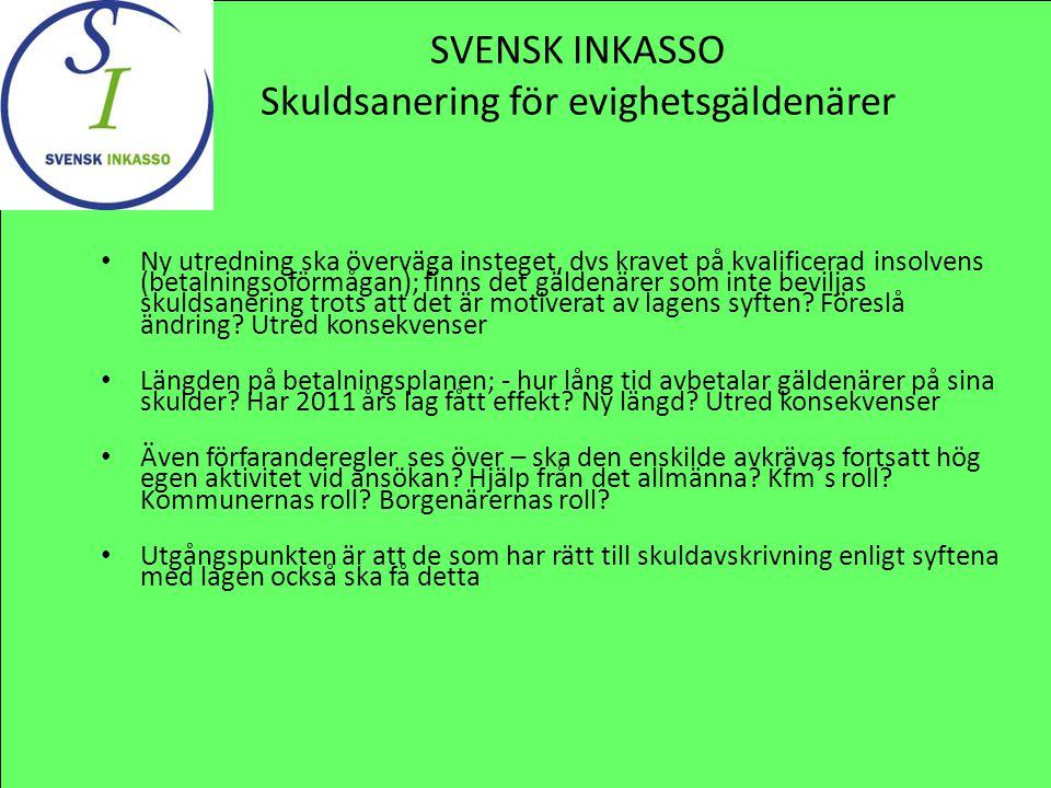 SVENSK INKASSO Skuldsanering för evighetsgäldenärer Ny utredning ska överväga insteget, dvs kravet på kvalificerad insolvens (betalningsoförmågan); fi