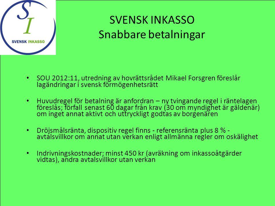 SVENSK INKASSO Snabbare betalningar SOU 2012:11, utredning av hovrättsrådet Mikael Forsgren föreslår lagändringar i svensk förmögenhetsrätt Huvudregel