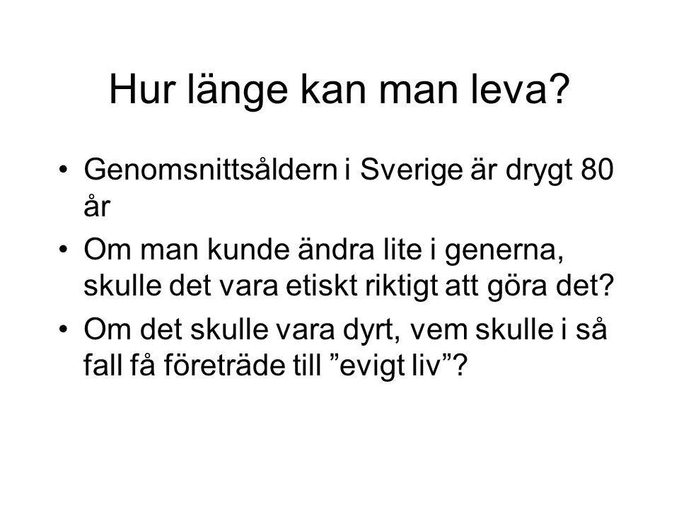 Hur länge kan man leva? Genomsnittsåldern i Sverige är drygt 80 år Om man kunde ändra lite i generna, skulle det vara etiskt riktigt att göra det? Om
