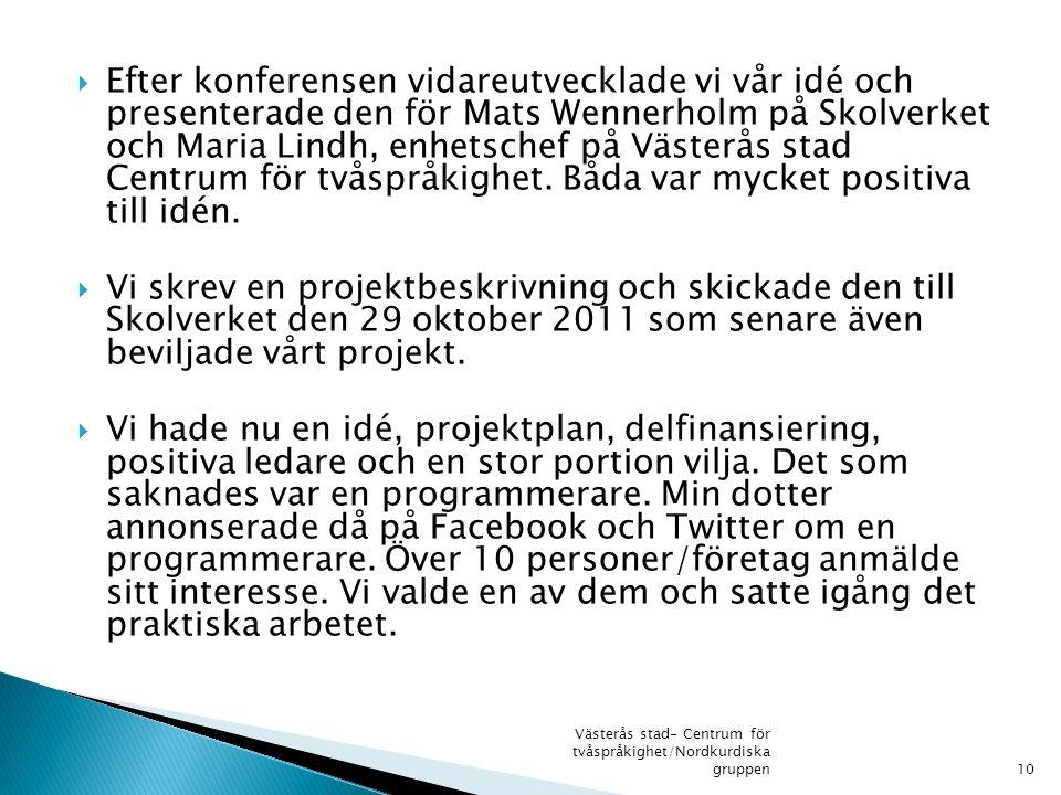  Efter konferensen vidareutvecklade vi vår idé och presenterade den för Mats Wennerholm på Skolverket och Maria Lindh, enhetschef på Västerås stad Centrum för tvåspråkighet.