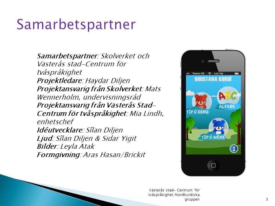 Samarbetspartner: Skolverket och Västerås stad-Centrum för tvåspråkighet Projektledare: Haydar Diljen Projektansvarig från Skolverket: Mats Wennerholm