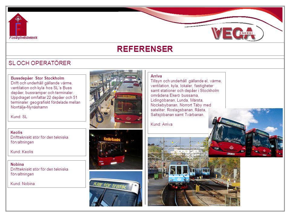REFERENSER SL OCH OPERATÖRER Bussdepåer Stor Stockholm Drift och underhåll gällande värme, ventilation och kyla hos SL´s Buss depåer, bussramper och t