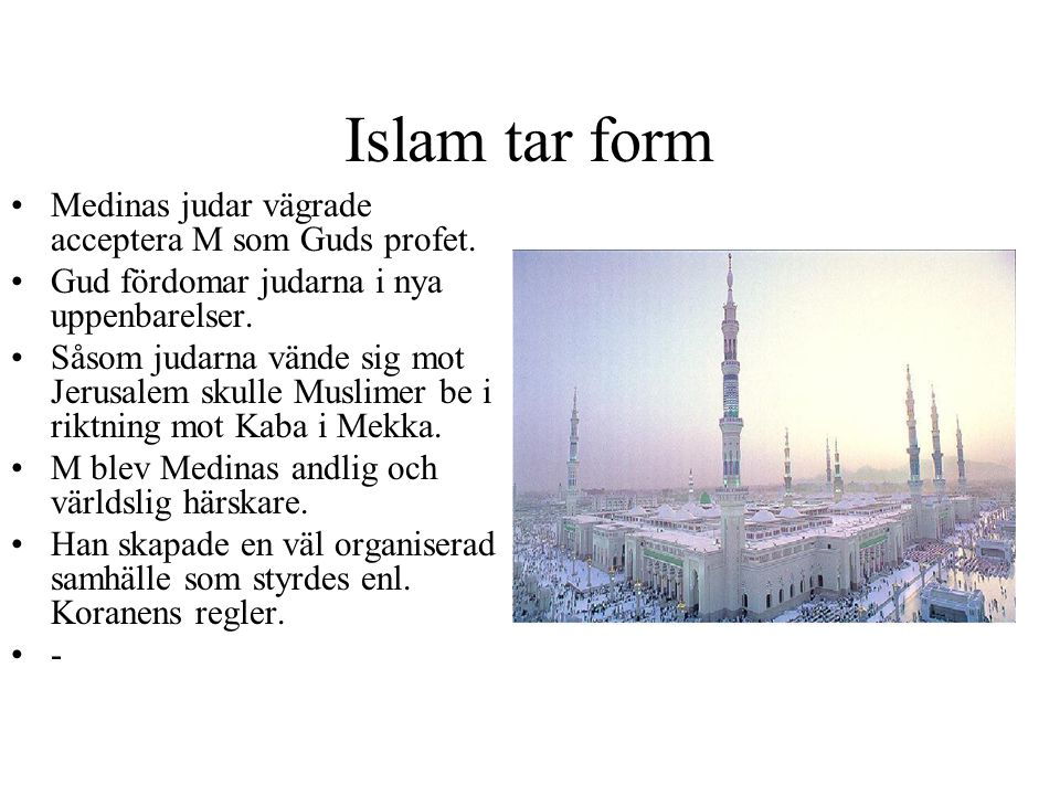 Islam tar form Medinas judar vägrade acceptera M som Guds profet. Gud fördomar judarna i nya uppenbarelser. Såsom judarna vände sig mot Jerusalem skul