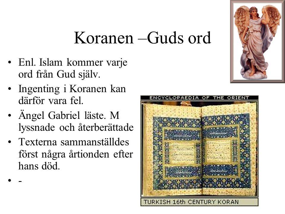 Koranen –Guds ord Enl. Islam kommer varje ord från Gud själv. Ingenting i Koranen kan därför vara fel. Ängel Gabriel läste. M lyssnade och återberätta