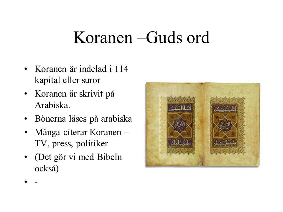 Koranen –Guds ord Koranen är indelad i 114 kapital eller suror Koranen är skrivit på Arabiska. Bönerna läses på arabiska Många citerar Koranen – TV, p