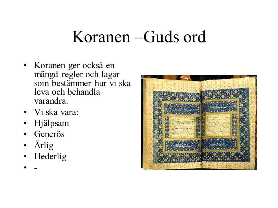 Koranen –Guds ord Koranen ger också en mängd regler och lagar som bestämmer hur vi ska leva och behandla varandra. Vi ska vara: Hjälpsam Generös Ärlig