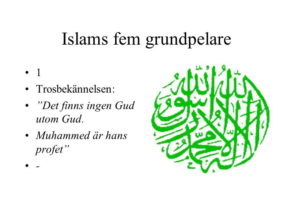 """Islams fem grundpelare 1 Trosbekännelsen: """"Det finns ingen Gud utom Gud. Muhammed är hans profet"""" -"""