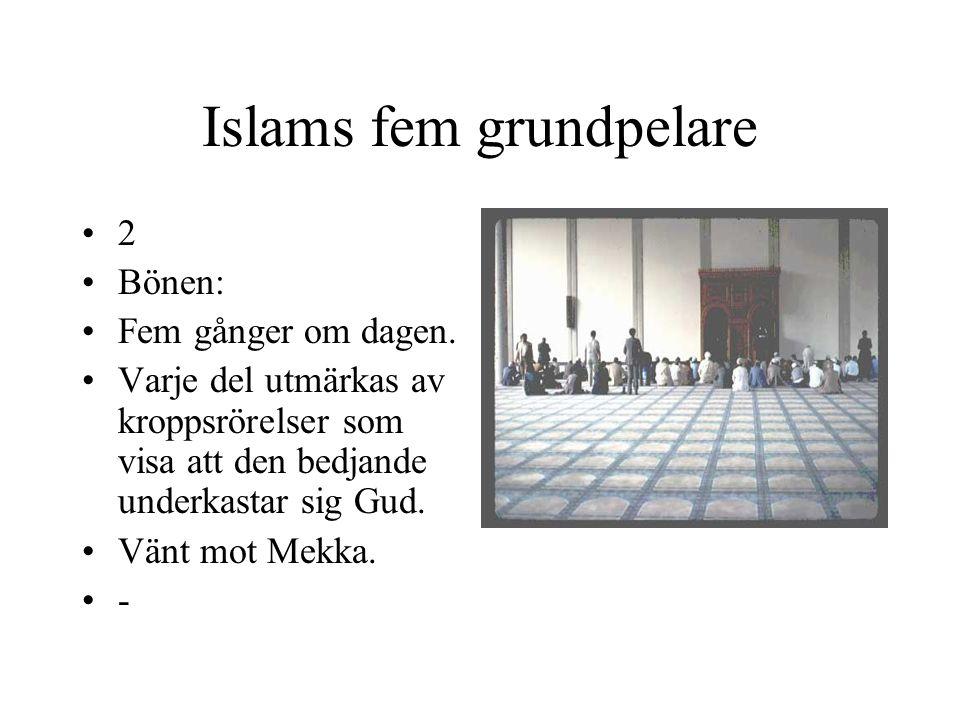 Islams fem grundpelare 2 Bönen: Fem gånger om dagen. Varje del utmärkas av kroppsrörelser som visa att den bedjande underkastar sig Gud. Vänt mot Mekk