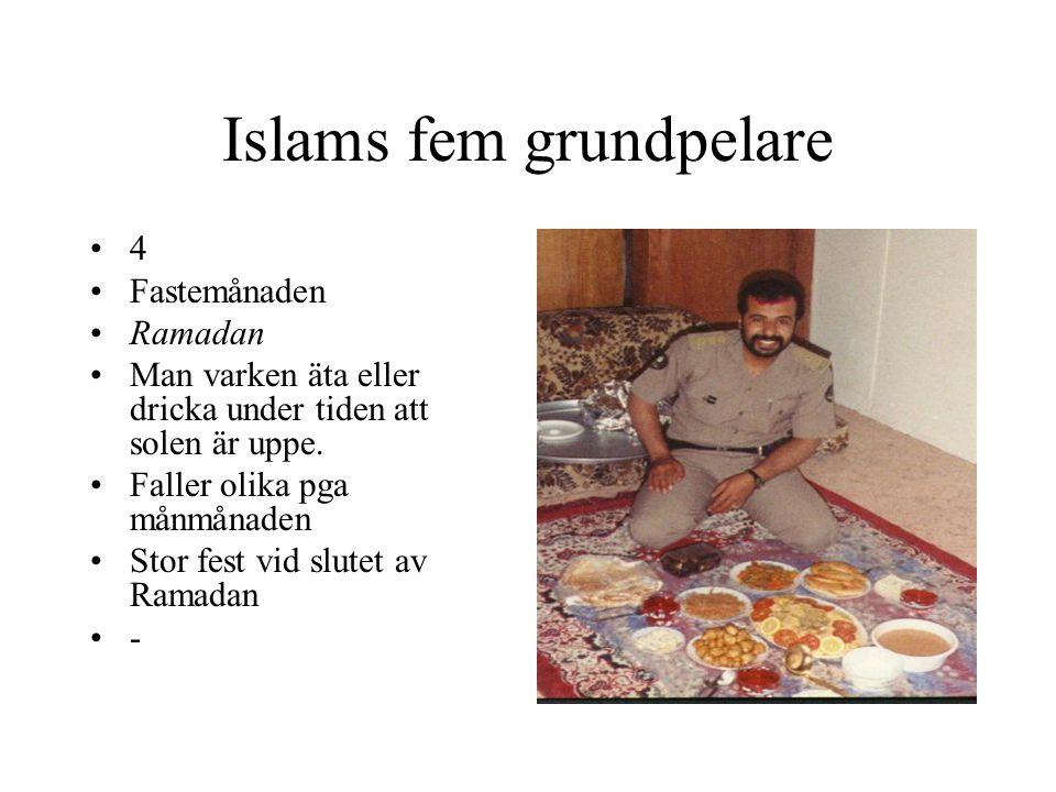 Islams fem grundpelare 4 Fastemånaden Ramadan Man varken äta eller dricka under tiden att solen är uppe. Faller olika pga månmånaden Stor fest vid slu