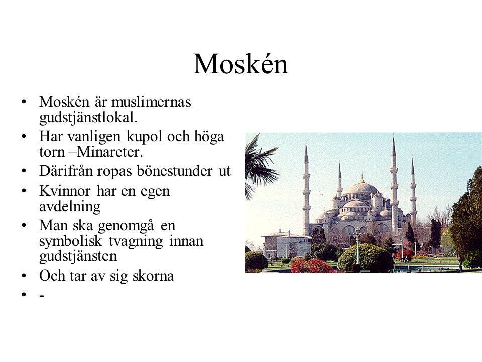 Moskén Moskén är muslimernas gudstjänstlokal. Har vanligen kupol och höga torn –Minareter. Därifrån ropas bönestunder ut Kvinnor har en egen avdelning