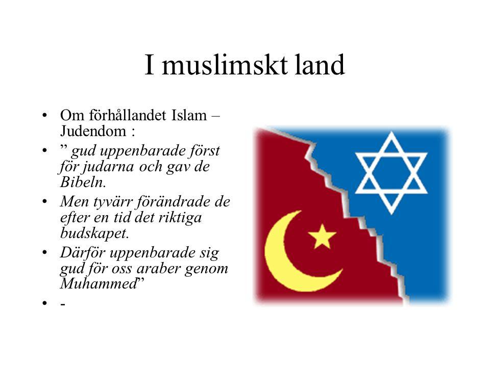 """I muslimskt land Om förhållandet Islam – Judendom : """" gud uppenbarade först för judarna och gav de Bibeln. Men tyvärr förändrade de efter en tid det r"""