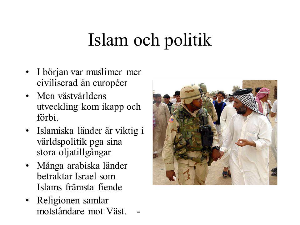 Islam och politik I början var muslimer mer civiliserad än européer Men västvärldens utveckling kom ikapp och förbi. Islamiska länder är viktig i värl
