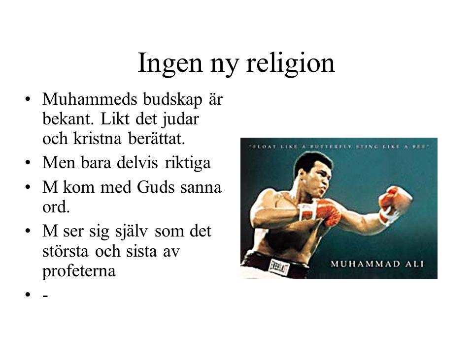 Ingen ny religion Muhammeds budskap är bekant. Likt det judar och kristna berättat. Men bara delvis riktiga M kom med Guds sanna ord. M ser sig själv
